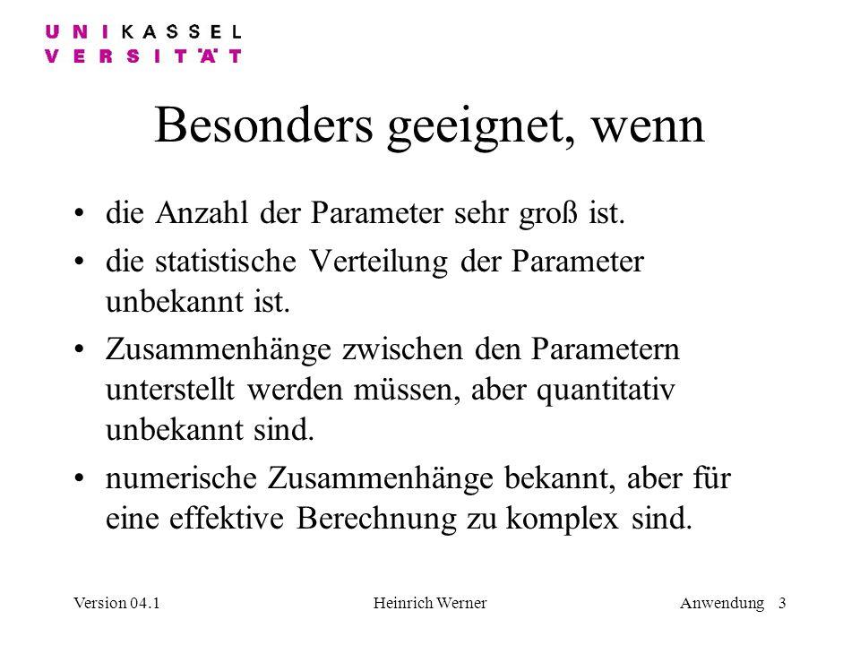 Version 04.1Heinrich WernerAnwendung 3 Besonders geeignet, wenn die Anzahl der Parameter sehr groß ist.