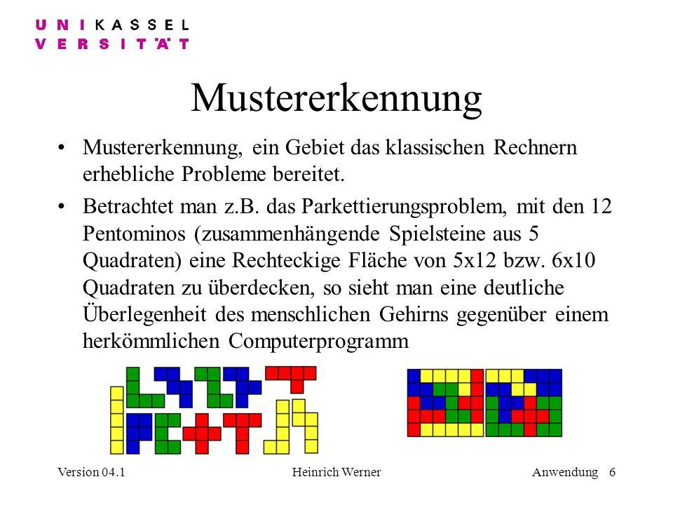 Version 04.1Heinrich WernerAnwendung 6 Mustererkennung Mustererkennung, ein Gebiet das klassischen Rechnern erhebliche Probleme bereitet.