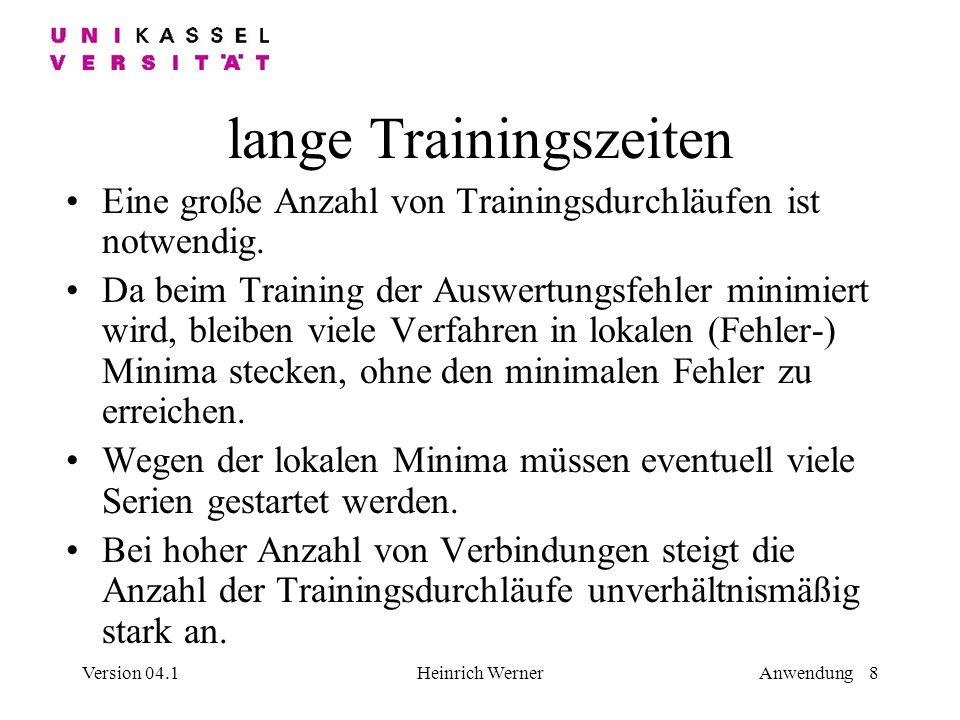 Version 04.1Heinrich WernerAnwendung 8 lange Trainingszeiten Eine große Anzahl von Trainingsdurchläufen ist notwendig.