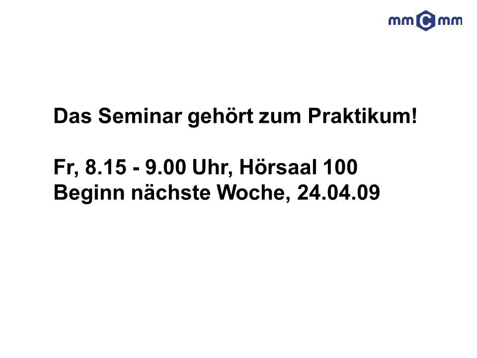 Das Seminar gehört zum Praktikum! Fr, 8.15 - 9.00 Uhr, Hörsaal 100 Beginn nächste Woche, 24.04.09