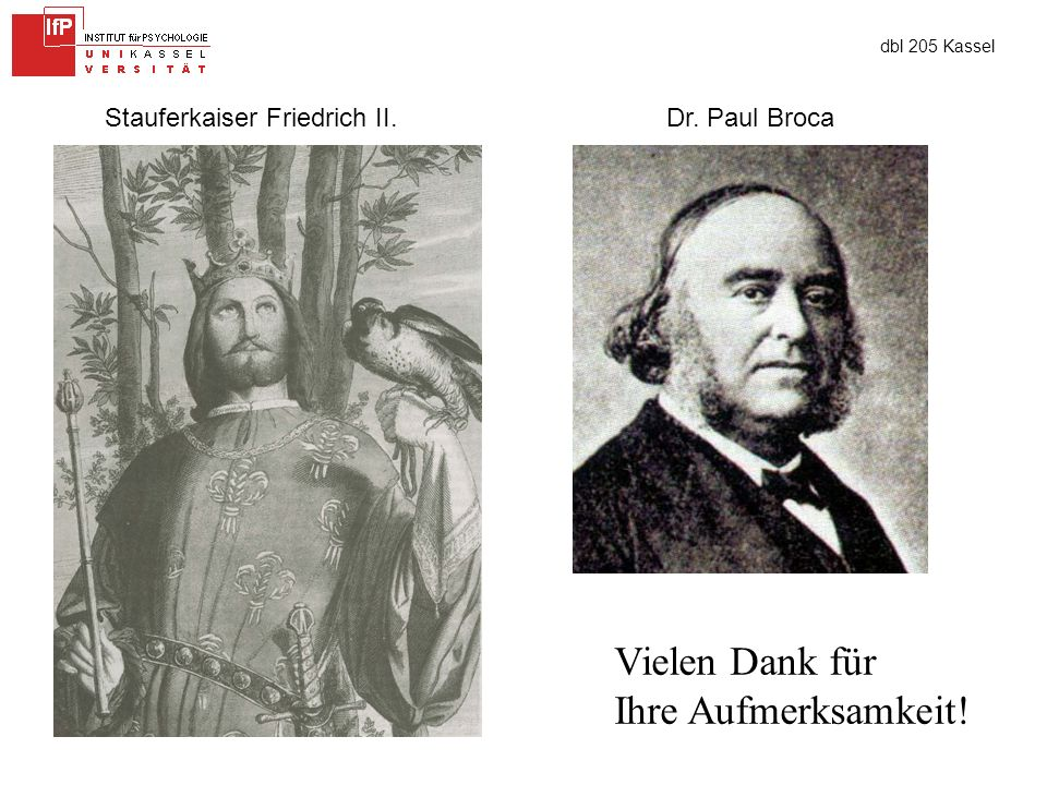 dbl 205 Kassel Stauferkaiser Friedrich II.Dr. Paul Broca Vielen Dank für Ihre Aufmerksamkeit!