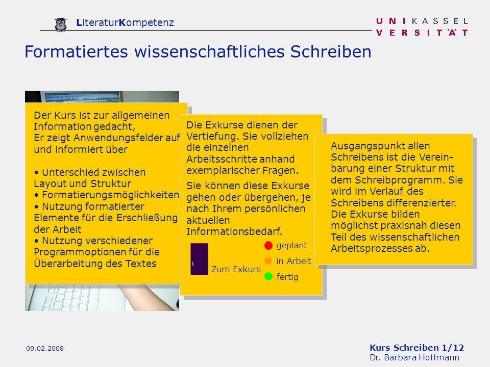 Kurs Schreiben 1/12 Dr. Barbara Hoffmann LiteraturKompetenz 09.02.2008 Formatiertes wissenschaftliches Schreiben Der Kurs ist zur allgemeinen Informat