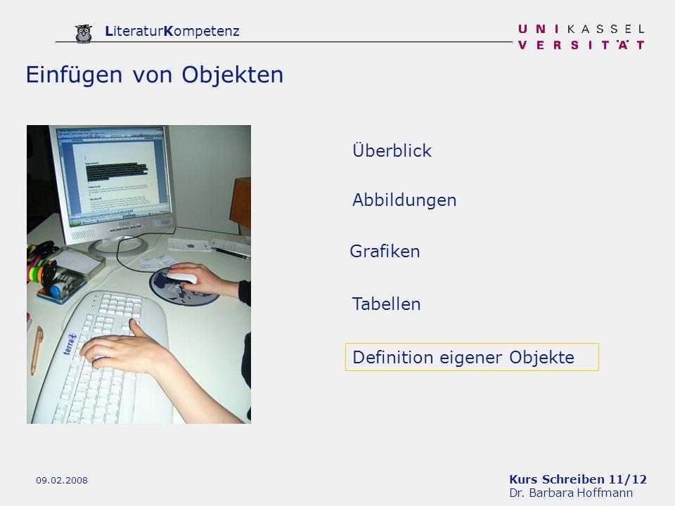 Kurs Schreiben 11/12 Dr. Barbara Hoffmann LiteraturKompetenz 09.02.2008 Tabellen Definition eigener Objekte Abbildungen Einfügen von Objekten Grafiken