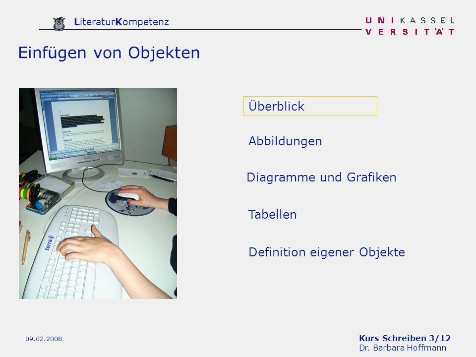 Kurs Schreiben 3/12 Dr. Barbara Hoffmann LiteraturKompetenz 09.02.2008 Tabellen Definition eigener Objekte Abbildungen Einfügen von Objekten Diagramme