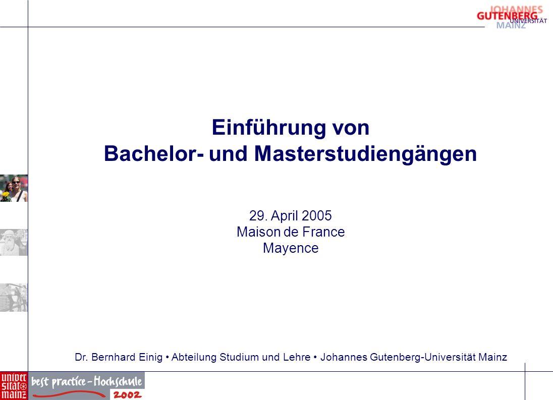 Einführung von Bachelor- und Masterstudiengängen 29. April 2005 Maison de France Mayence Dr. Bernhard Einig Abteilung Studium und Lehre Johannes Guten