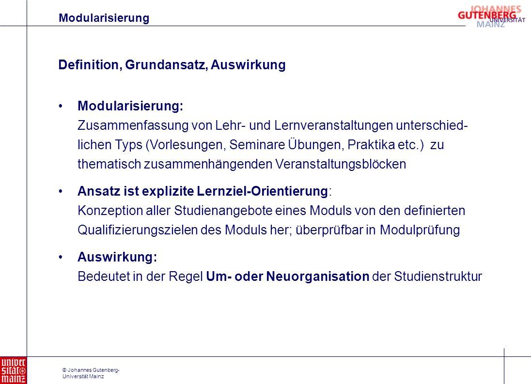 © Johannes Gutenberg- Universität Mainz Modularisierung: Zusammenfassung von Lehr- und Lernveranstaltungen unterschied- lichen Typs (Vorlesungen, Semi