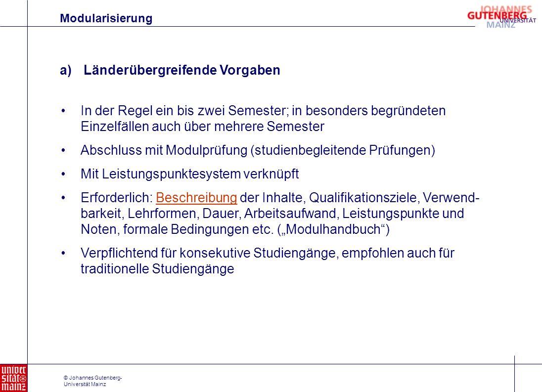 © Johannes Gutenberg- Universität Mainz a)Länderübergreifende Vorgaben In der Regel ein bis zwei Semester; in besonders begründeten Einzelfällen auch