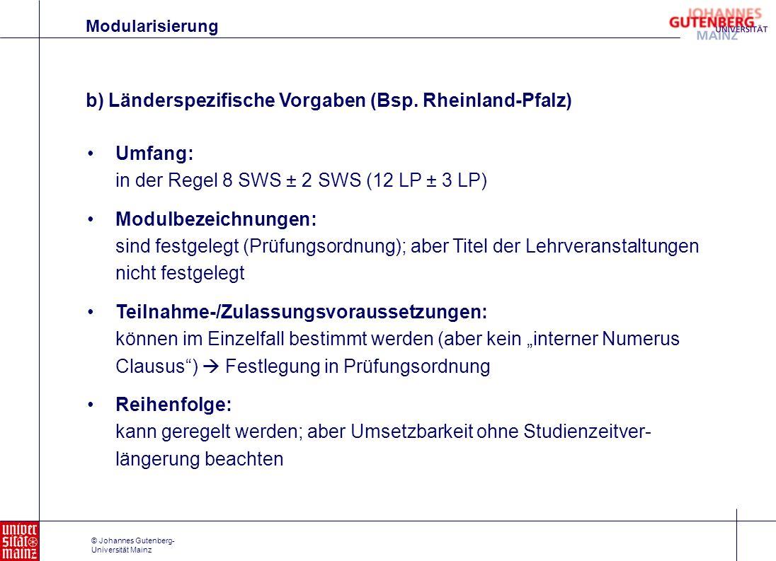 © Johannes Gutenberg- Universität Mainz b) Länderspezifische Vorgaben (Bsp. Rheinland-Pfalz) Umfang: in der Regel 8 SWS ± 2 SWS (12 LP ± 3 LP) Modulbe