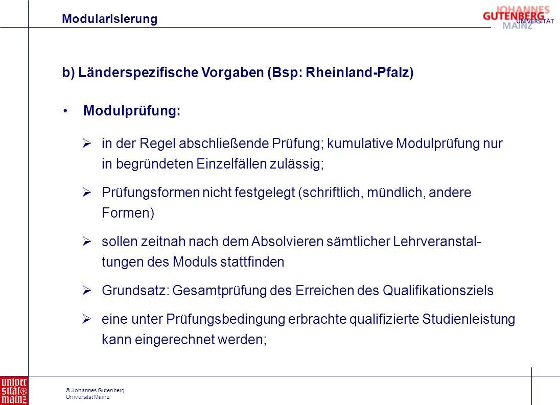 © Johannes Gutenberg- Universität Mainz Modulprüfung: Modularisierung in der Regel abschließende Prüfung; kumulative Modulprüfung nur in begründeten E