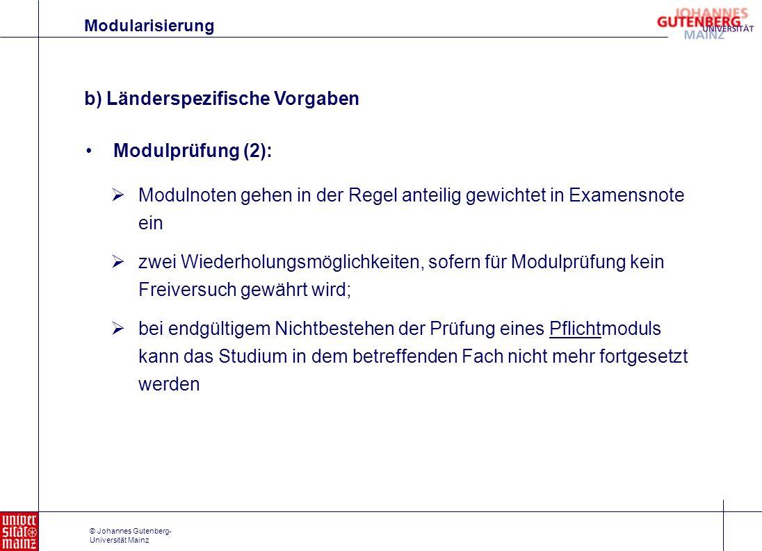 © Johannes Gutenberg- Universität Mainz Modulprüfung (2): Modularisierung Modulnoten gehen in der Regel anteilig gewichtet in Examensnote ein zwei Wie