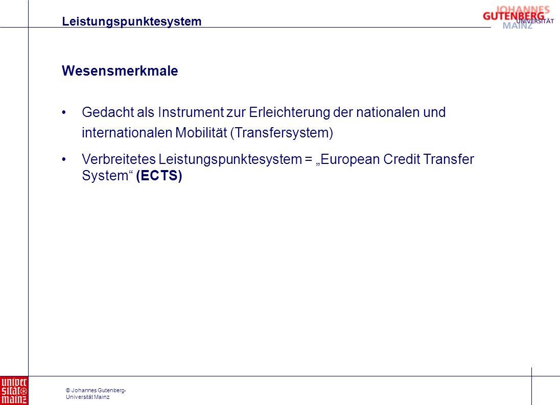 © Johannes Gutenberg- Universität Mainz Wesensmerkmale Gedacht als Instrument zur Erleichterung der nationalen und internationalen Mobilität (Transfer