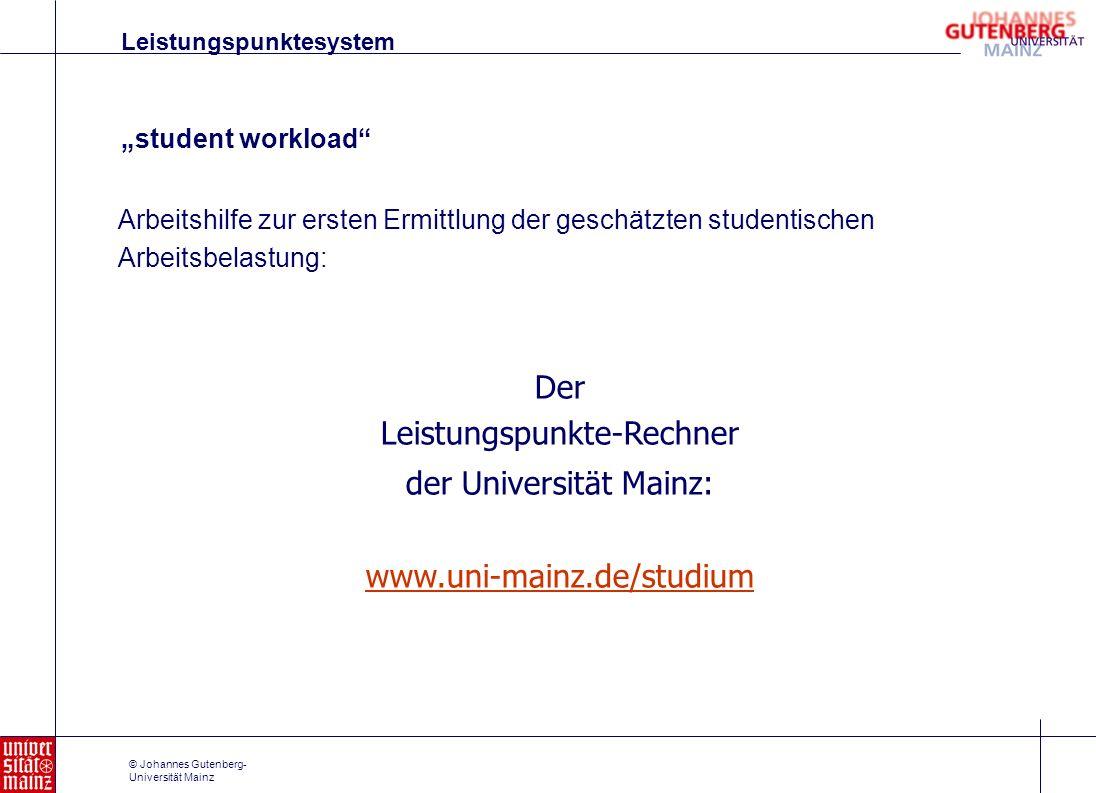 © Johannes Gutenberg- Universität Mainz Arbeitshilfe zur ersten Ermittlung der geschätzten studentischen Arbeitsbelastung: Der Leistungspunkte-Rechner