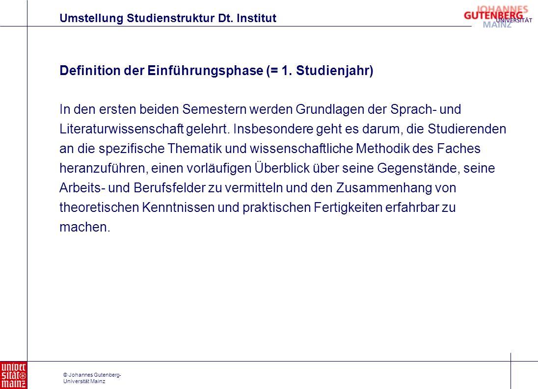 © Johannes Gutenberg- Universität Mainz Definition der Einführungsphase (= 1. Studienjahr) In den ersten beiden Semestern werden Grundlagen der Sprach