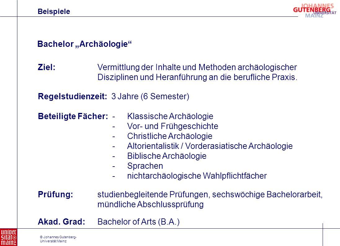 © Johannes Gutenberg- Universität Mainz Bachelor Archäologie Ziel: Vermittlung der Inhalte und Methoden archäologischer Disziplinen und Heranführung a