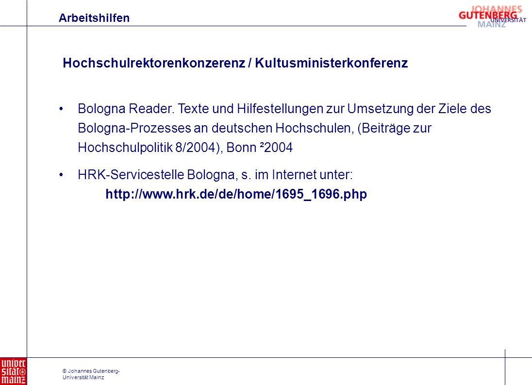 © Johannes Gutenberg- Universität Mainz Hochschulrektorenkonzerenz / Kultusministerkonferenz Arbeitshilfen Bologna Reader. Texte und Hilfestellungen z