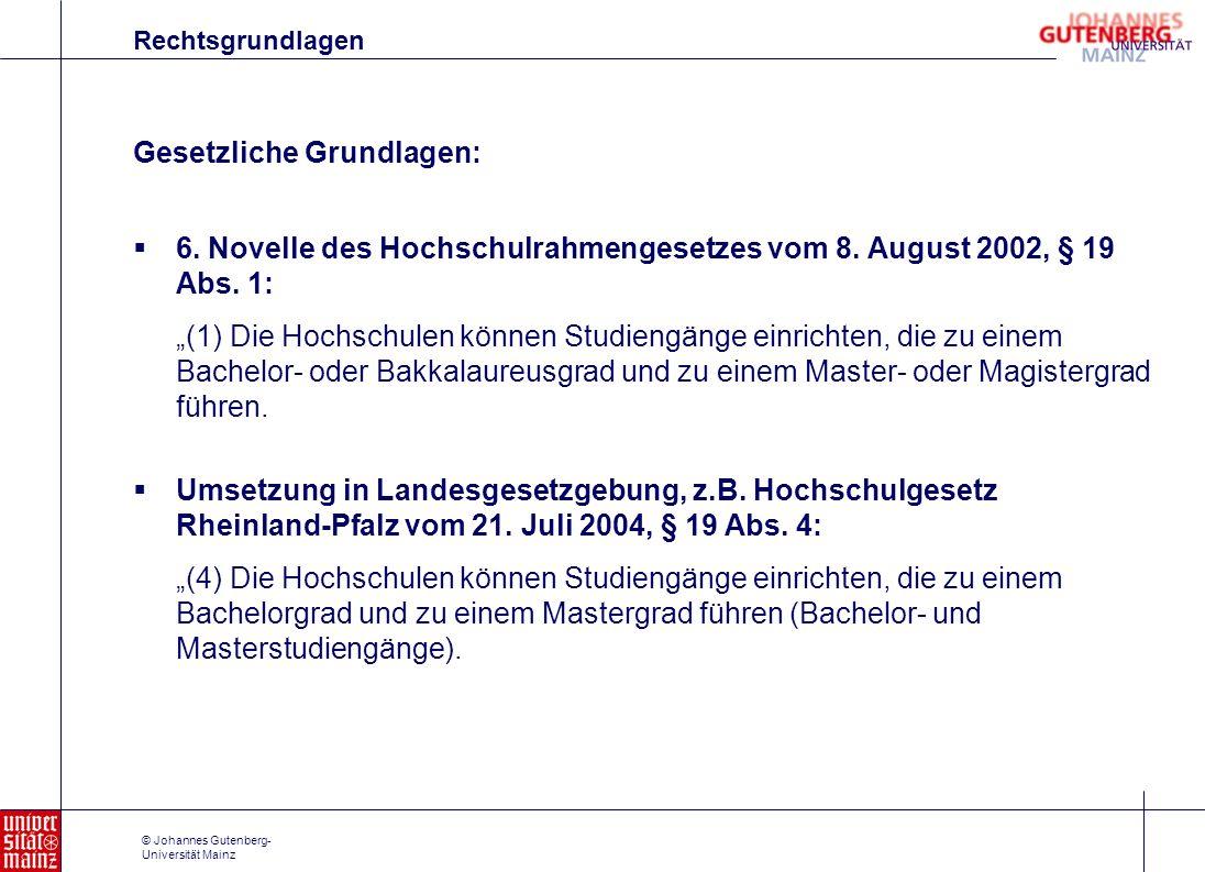 © Johannes Gutenberg- Universität Mainz Rahmenvorgaben: Rechtsgrundlagen 1.Rahmenvorgaben für die Einführung von Leistungspunktsystemen und die Modularisierung von Studiengängen (KMK vom 15.