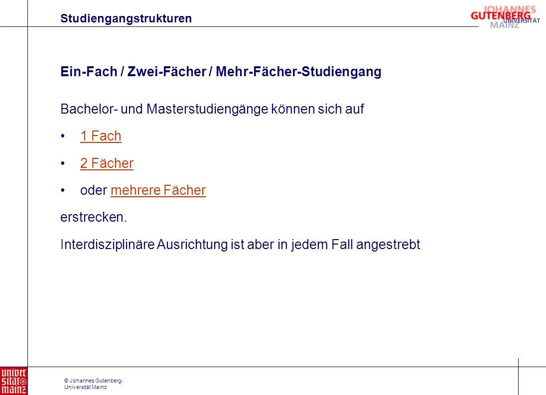© Johannes Gutenberg- Universität Mainz Studiengangstrukturen Ein-Fach / Zwei-Fächer / Mehr-Fächer-Studiengang Bachelor- und Masterstudiengänge können