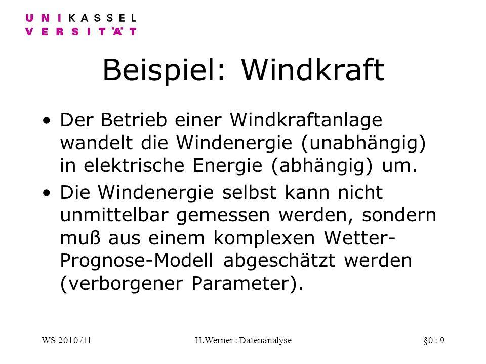 WS 2010 /11H.Werner : Datenanalyse§0 : 9 Beispiel: Windkraft Der Betrieb einer Windkraftanlage wandelt die Windenergie (unabhängig) in elektrische Energie (abhängig) um.