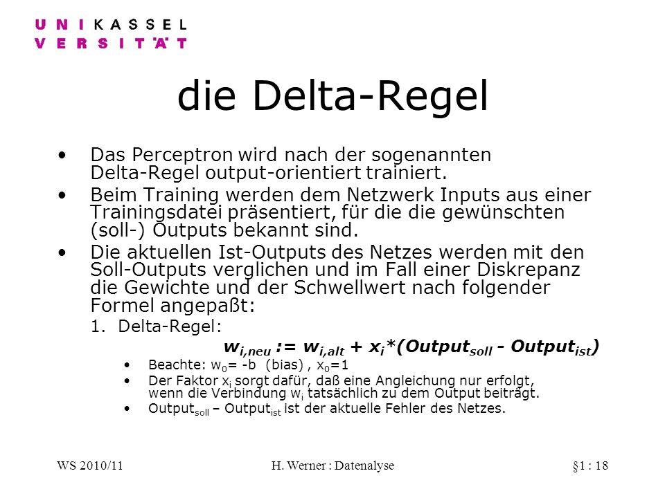 WS 2010/11H. Werner : Datenalyse§1 : 18 die Delta-Regel Das Perceptron wird nach der sogenannten Delta-Regel output-orientiert trainiert. Beim Trainin