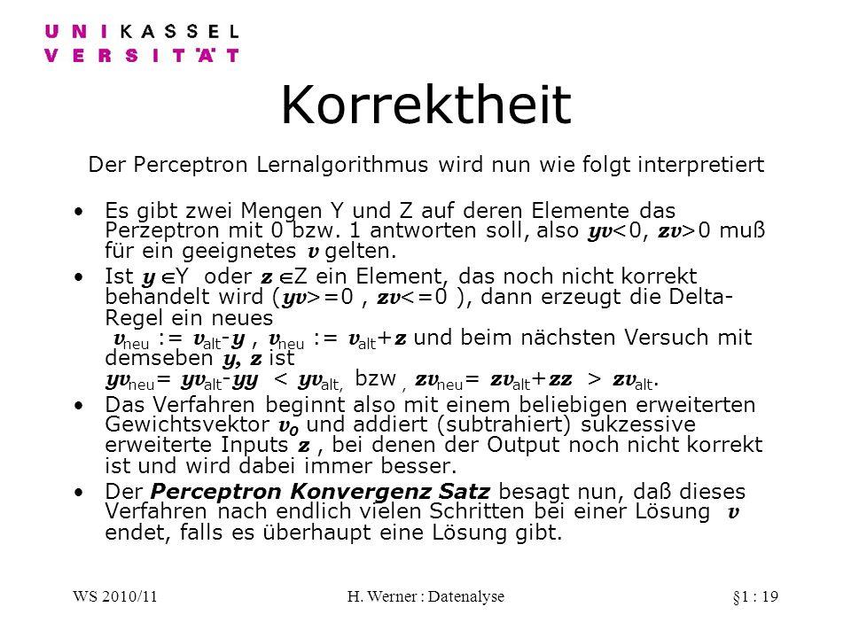 WS 2010/11H. Werner : Datenalyse§1 : 19 Korrektheit Der Perceptron Lernalgorithmus wird nun wie folgt interpretiert Es gibt zwei Mengen Y und Z auf de