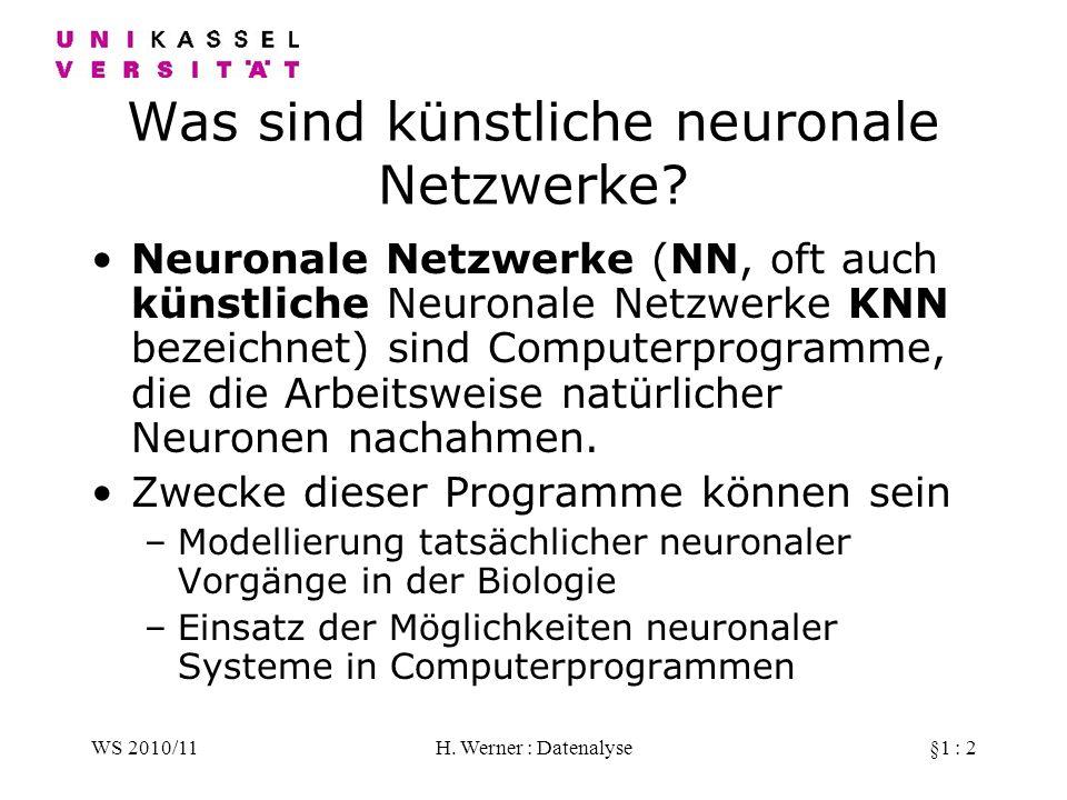 WS 2010/11H. Werner : Datenalyse§1 : 2 Was sind künstliche neuronale Netzwerke? Neuronale Netzwerke (NN, oft auch künstliche Neuronale Netzwerke KNN b