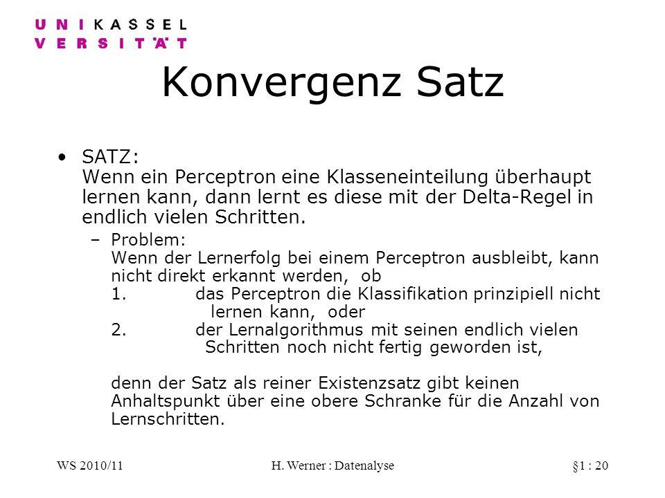 WS 2010/11H. Werner : Datenalyse§1 : 20 Konvergenz Satz SATZ: Wenn ein Perceptron eine Klasseneinteilung überhaupt lernen kann, dann lernt es diese mi