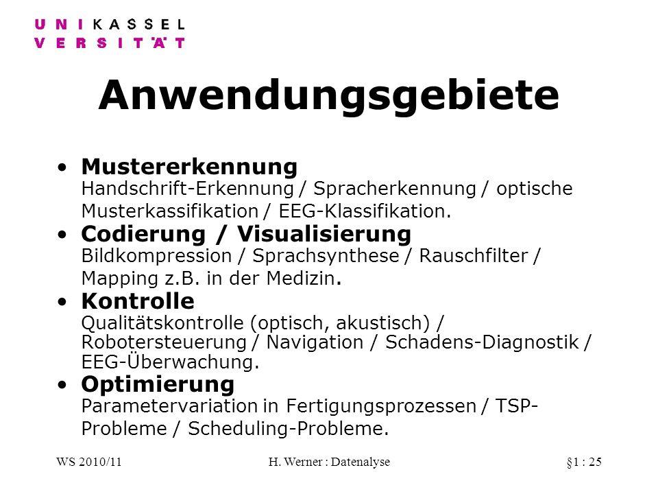WS 2010/11H. Werner : Datenalyse§1 : 25 Anwendungsgebiete Mustererkennung Handschrift-Erkennung / Spracherkennung / optische Musterkassifikation / EEG