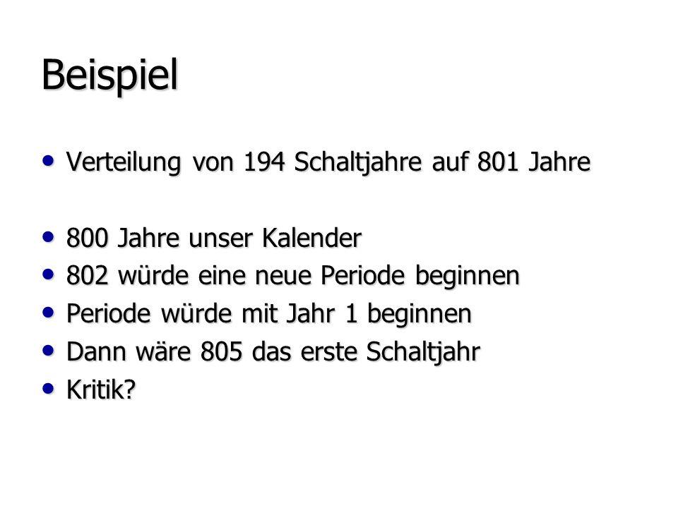 Beispiel Verteilung von 194 Schaltjahre auf 801 Jahre Verteilung von 194 Schaltjahre auf 801 Jahre 800 Jahre unser Kalender 800 Jahre unser Kalender 8