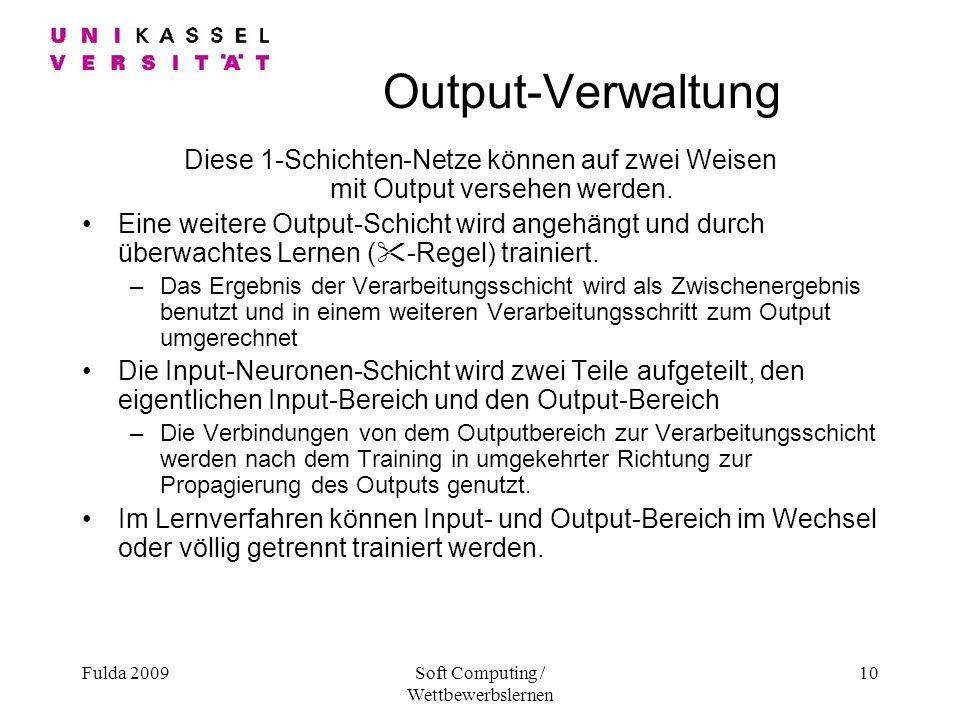 Fulda 2009Soft Computing / Wettbewerbslernen 10 Output-Verwaltung Diese 1-Schichten-Netze können auf zwei Weisen mit Output versehen werden.