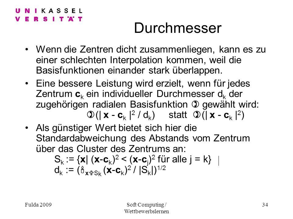 Fulda 2009Soft Computing / Wettbewerbslernen 34 Durchmesser Wenn die Zentren dicht zusammenliegen, kann es zu einer schlechten Interpolation kommen, weil die Basisfunktionen einander stark überlappen.