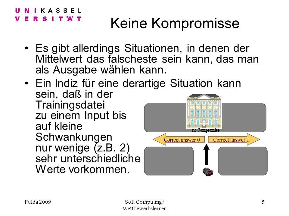 Fulda 2009Soft Computing / Wettbewerbslernen 5 Keine Kompromisse Es gibt allerdings Situationen, in denen der Mittelwert das falscheste sein kann, das man als Ausgabe wählen kann.