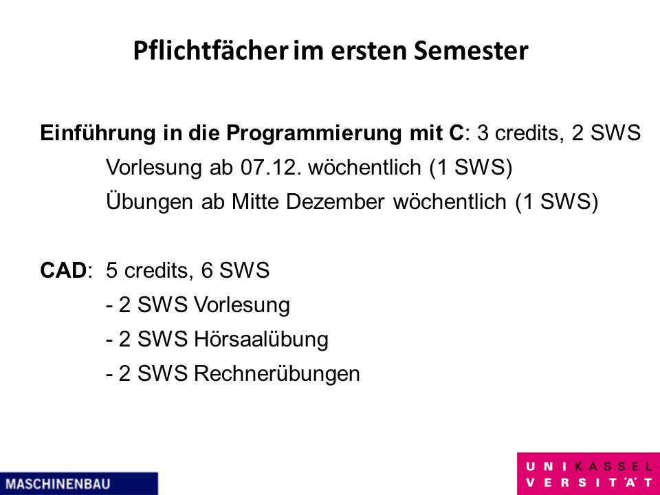 Pflichtfächer im ersten Semester Einführung in die Programmierung mit C: 3 credits, 2 SWS Vorlesung ab 07.12. wöchentlich (1 SWS) Übungen ab Mitte Dez
