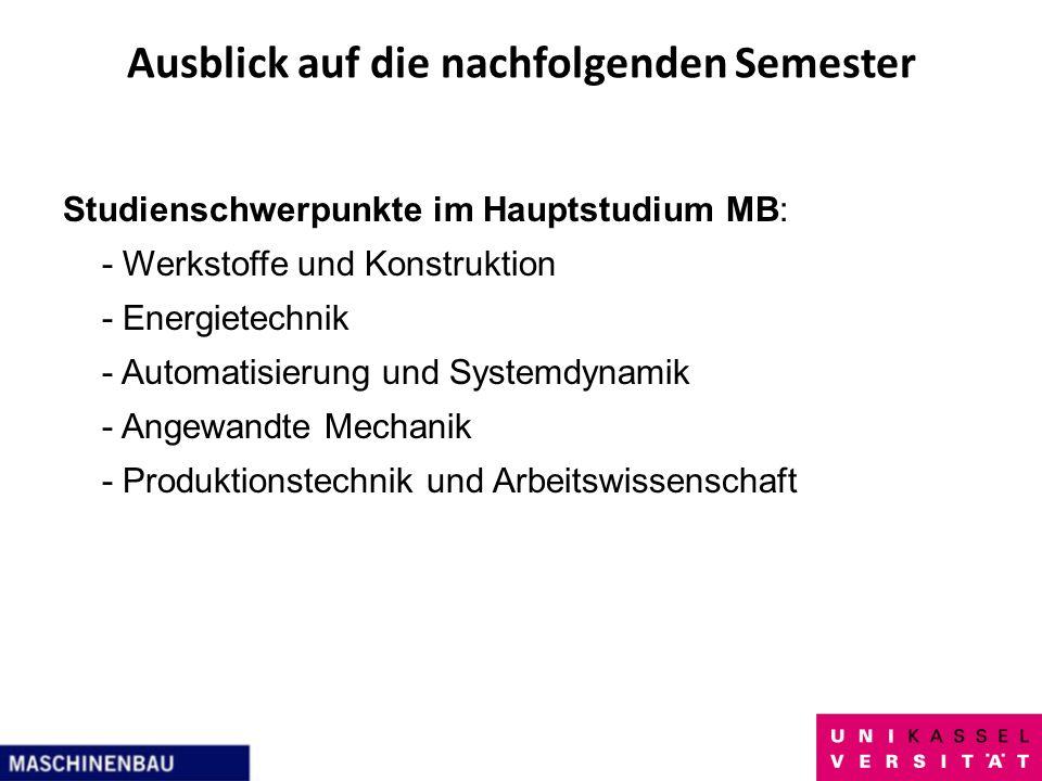 Ausblick auf die nachfolgenden Semester Studienschwerpunkte im Hauptstudium MB: - Werkstoffe und Konstruktion - Energietechnik - Automatisierung und S