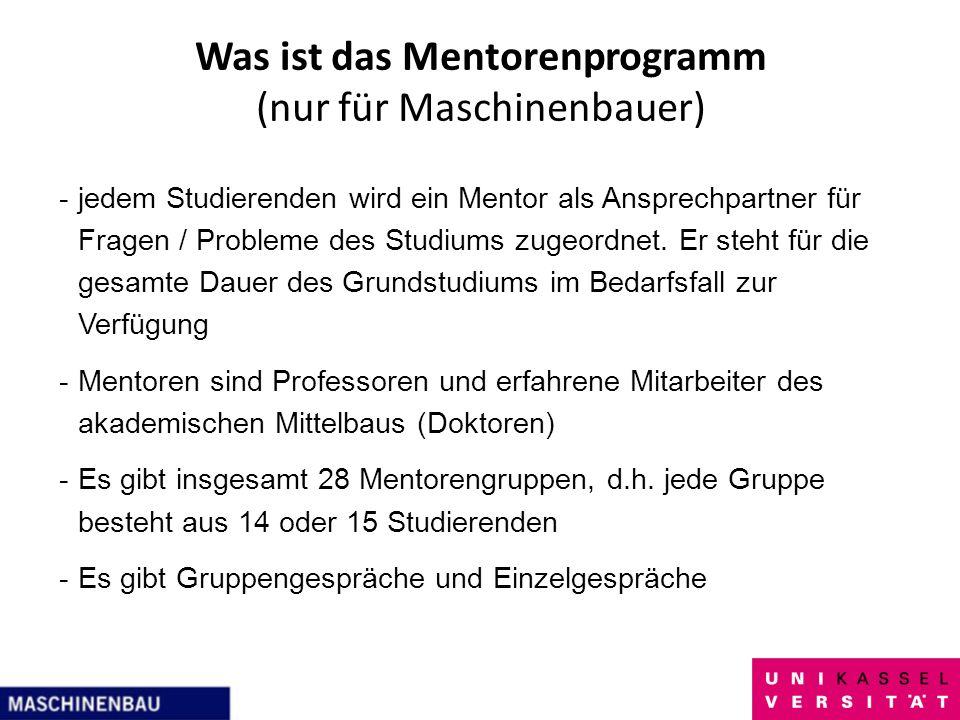 Was ist das Mentorenprogramm (nur für Maschinenbauer) -jedem Studierenden wird ein Mentor als Ansprechpartner für Fragen / Probleme des Studiums zugeo