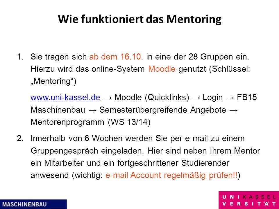 Wie funktioniert das Mentoring 1.Sie tragen sich ab dem 16.10. in eine der 28 Gruppen ein. Hierzu wird das online-System Moodle genutzt (Schlüssel: Me
