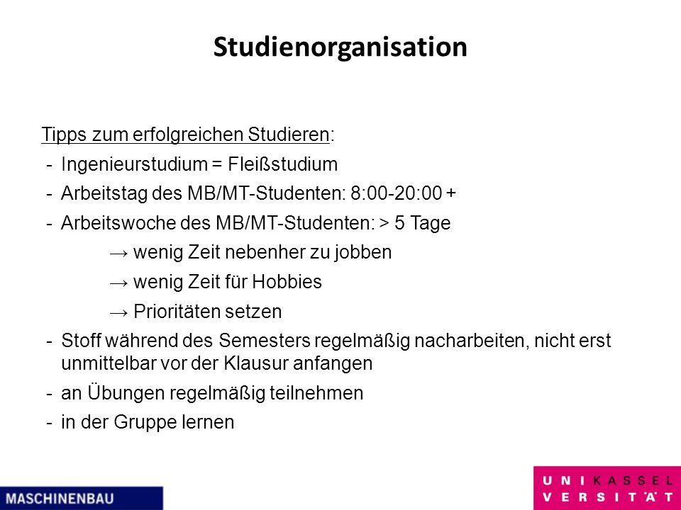 Studienorganisation Tipps zum erfolgreichen Studieren: -Ingenieurstudium = Fleißstudium -Arbeitstag des MB/MT-Studenten: 8:00-20:00 + -Arbeitswoche de
