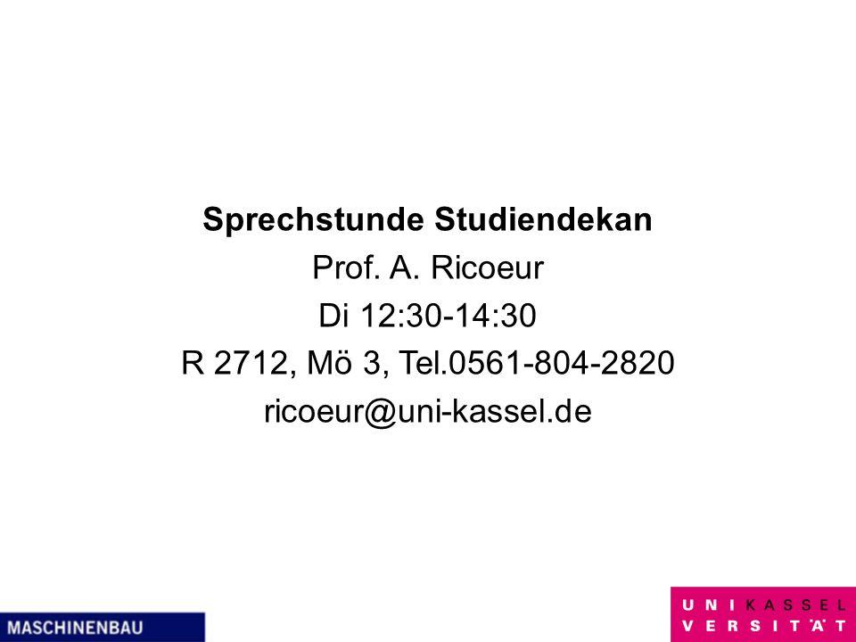 Sprechstunde Studiendekan Prof. A. Ricoeur Di 12:30-14:30 R 2712, Mö 3, Tel.0561-804-2820 ricoeur@uni-kassel.de