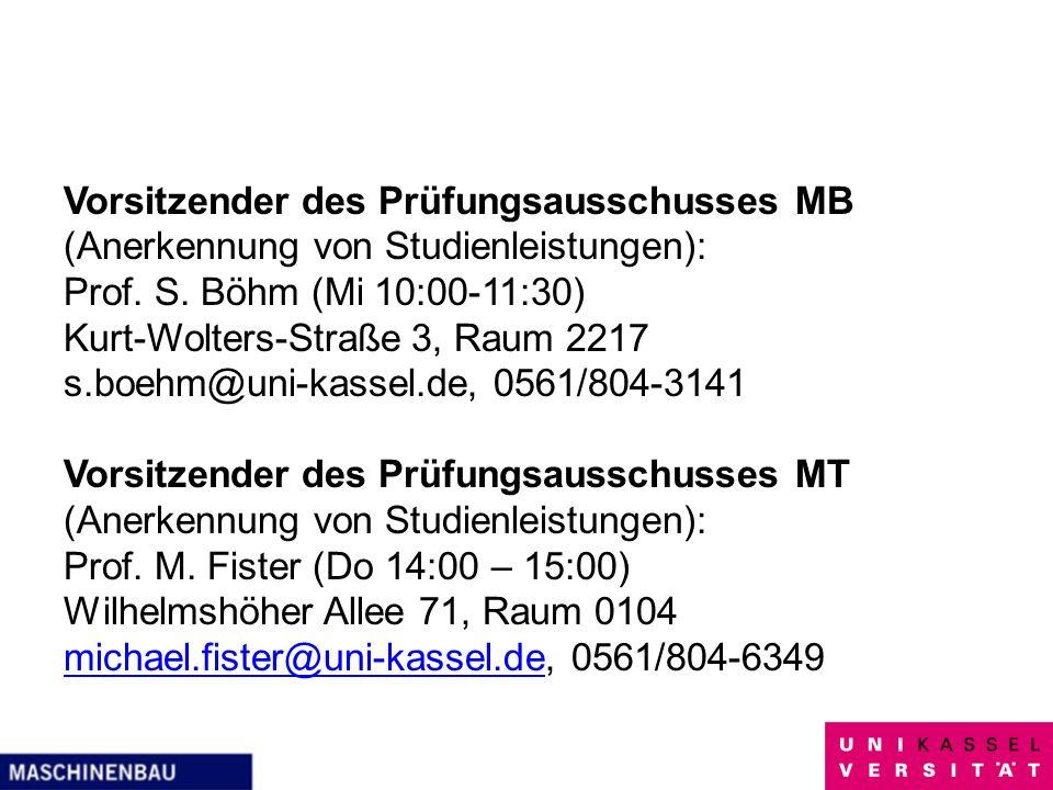 Vorsitzender des Prüfungsausschusses MB (Anerkennung von Studienleistungen): Prof. S. Böhm (Mi 10:00-11:30) Kurt-Wolters-Straße 3, Raum 2217 s.boehm@u