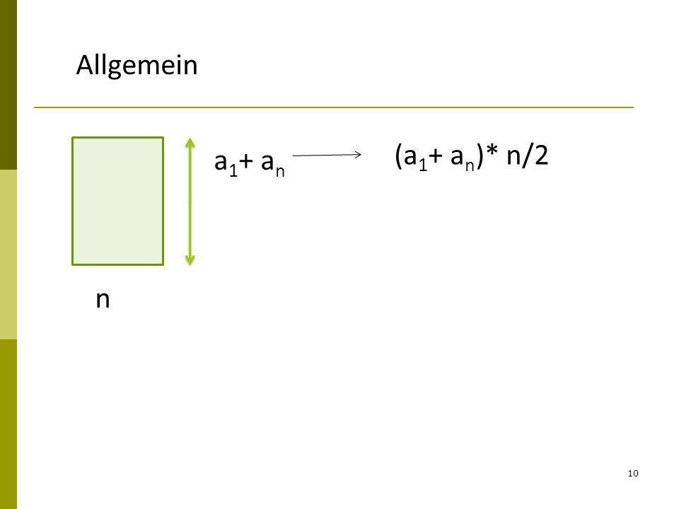 10 Allgemein a 1 + a n n (a 1 + a n )* n/2