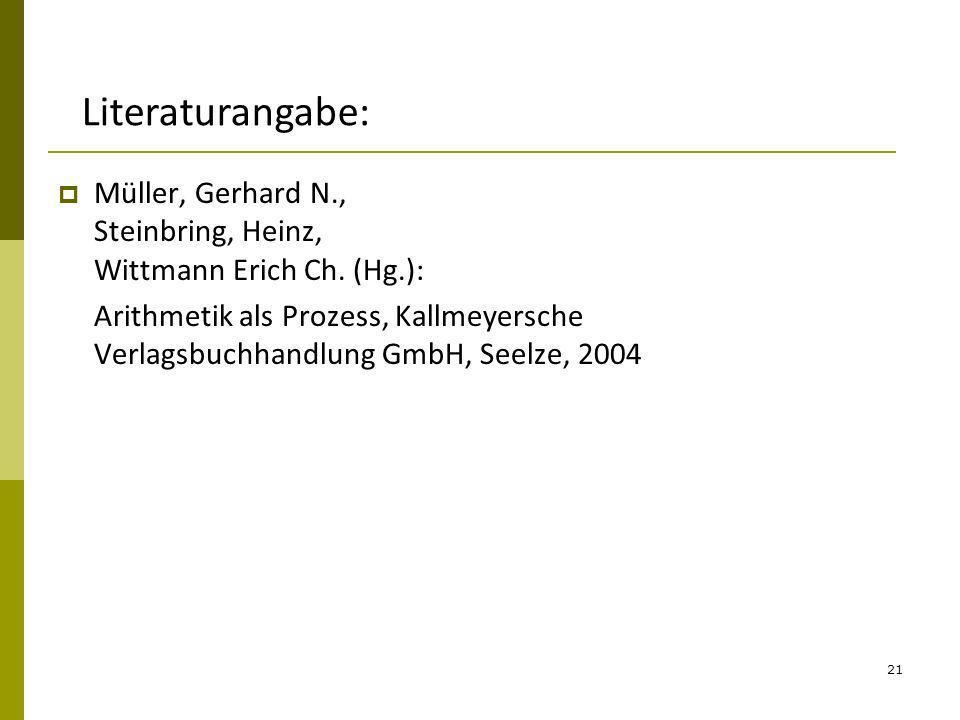 21 Müller, Gerhard N., Steinbring, Heinz, Wittmann Erich Ch. (Hg.): Arithmetik als Prozess, Kallmeyersche Verlagsbuchhandlung GmbH, Seelze, 2004 Liter