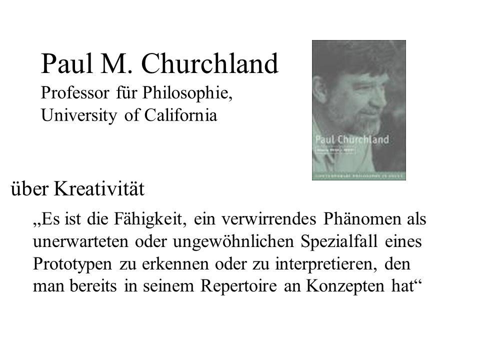 Paul M. Churchland Professor für Philosophie, University of California Es ist die Fähigkeit, ein verwirrendes Phänomen als unerwarteten oder ungewöhnl