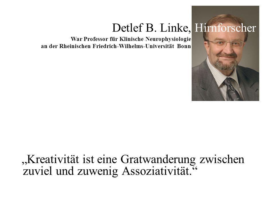 Kreativität ist eine Gratwanderung zwischen zuviel und zuwenig Assoziativität. War Professor für Klinische Neurophysiologie an der Rheinischen Friedri