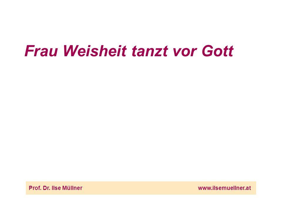 Frau Weisheit tanzt vor Gott Prof. Dr. Ilse Müllnerwww.ilsemuellner.at