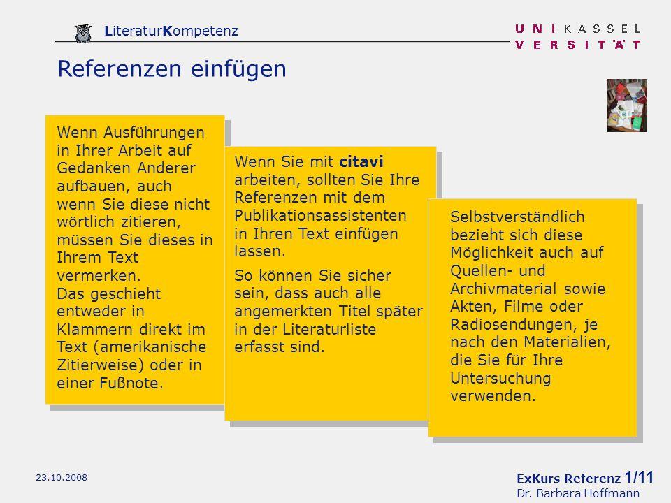 ExKurs Referenz 1/11 Dr. Barbara Hoffmann LiteraturKompetenz 23.10.2008 Referenzen einfügen Wenn Ausführungen in Ihrer Arbeit auf Gedanken Anderer auf