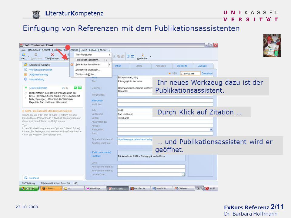 ExKurs Referenz 2/11 Dr. Barbara Hoffmann LiteraturKompetenz 23.10.2008 Einfügung von Referenzen mit dem Publikationsassistenten Ihr neues Werkzeug da