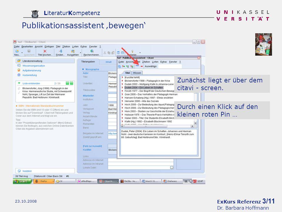 ExKurs Referenz 3/11 Dr. Barbara Hoffmann LiteraturKompetenz 23.10.2008 Zunächst liegt er über dem citavi - screen. Durch einen Klick auf den kleinen