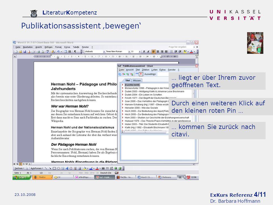 ExKurs Referenz 4/11 Dr. Barbara Hoffmann LiteraturKompetenz 23.10.2008 … liegt er über Ihrem zuvor geöffneten Text. Durch einen weiteren Klick auf de