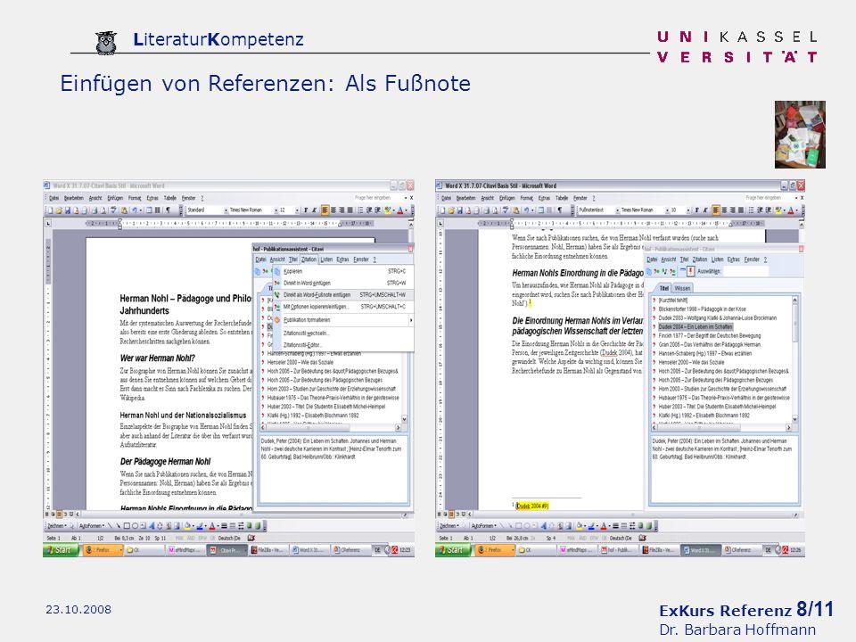 ExKurs Referenz 8/11 Dr. Barbara Hoffmann LiteraturKompetenz 23.10.2008 Einfügen von Referenzen: Als Fußnote