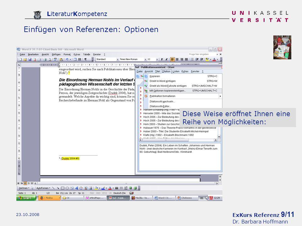 ExKurs Referenz 9/11 Dr. Barbara Hoffmann LiteraturKompetenz 23.10.2008 Einfügen von Referenzen: Optionen Diese Weise eröffnet Ihnen eine Reihe von Mö