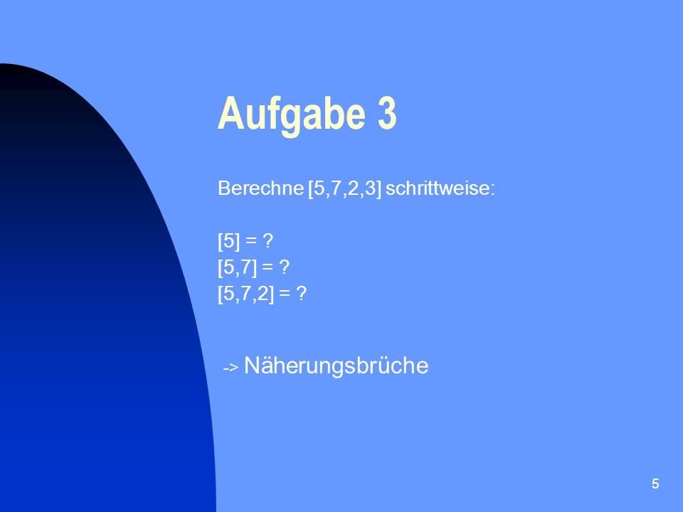6 Aufgabe 4 Berechne die Differenz / Abweichung zu 267 52 1__ approximiert 267 am besten 780 52